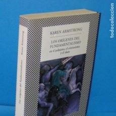 Libros de segunda mano: LOS ORÍGENES DEL FUNDAMENTALISMO EN EL JUDAÍSMO, EL CRISTIANISMO Y EL ISLAM .- KAREN ARMSTRONG. Lote 168567128