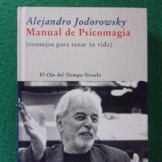Libri di seconda mano: MANUAL DE PSICOMAGIA (CONSEJOS PARA SANAR TU VIDA) / ALEJANDRO JODOROWSKY / 2009. SIRUELA. Lote 168609616