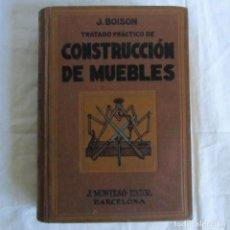 Libros de segunda mano: TRATADO PRÁCTICO DE CONSTRUCCIÓN DE MUEBLES, J. BOISON, J. MONTESÓ (ED.) BARCELONA. Lote 168621568