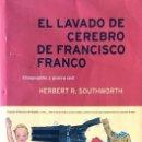 Libros de segunda mano: EL LAVADO DE CEREBRO DE FRANCISCO FRANCO. HERBERT R. SOUTHWORTH.. Lote 168645804