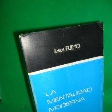Libros de segunda mano: LA MENTALIDAD MODERNA, JESÚS FUEYO, ED. INSTITUTO DE ESTUDIOS POLÍTICOS, DEDICADO POR EL AUTOR. Lote 168711584