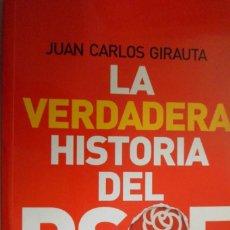 Libros de segunda mano: LA VERDADERA HISTORIA DEL PSOE. DE PABLO IGLESIAS A ZAPATERO. JUAN CARLOS GIRAUTA. Lote 168721984