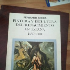 Libros de segunda mano: PINTURA Y ESCULTURA DEL RENACIMIENTO EN ESPAÑA 1450/1600 CHECA FERNANDO. Lote 168723396