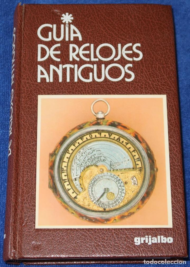 GUIA DE RELOJES ANTIGUOS - BERESFORD HUTCHINSON - GRIJALBO (1986) (Libros de Segunda Mano - Ciencias, Manuales y Oficios - Otros)