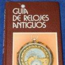 Libros de segunda mano: GUIA DE RELOJES ANTIGUOS - BERESFORD HUTCHINSON - GRIJALBO (1986). Lote 168744496