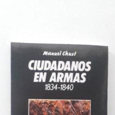 Libros de segunda mano: CIUDADANOS EN ARMAS. LA MILICIA NACIONAL EN EL PAIS VALENCIANO 1834-1840 - MANUEL CHUST. Lote 168749804