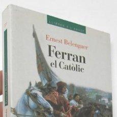Libros de segunda mano: FERRAN EL CATÒLIC - ERNEST BELENGUER. Lote 168810996