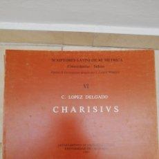 Libros de segunda mano: CHARISIUS - C. LÓPEZ DELGADO - SCRIPTORES LATINI DE RE MÉTRICA - GRANADA 1989. Lote 168845054