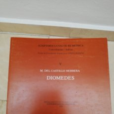Libros de segunda mano: DIOMEDES - M. DEL CASTILLO HERRERA - SCRIPTORES LATINI DE RE MÉTRICA - GRANADA 1989. Lote 168845306