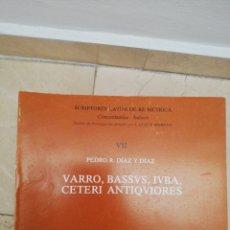 Libros de segunda mano: VARRO, BASSVS, IVBA, CETERI ANTIQVIORES - PEDRO DÍAZ - SCRIPTORES LATINI DE RE MÉTRICA - 1989. Lote 168846228