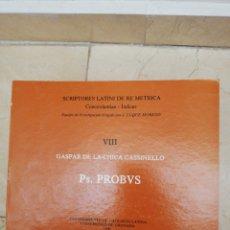 Libros de segunda mano: PS. PROBVS - GASPAR DE LA CHICA CASSINELLO - SCRIPTORES LATINI DE RE MÉTRICA - GRANADA 1989. Lote 168846662