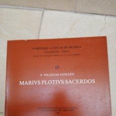 Libros de segunda mano: MARIVS PLOTIVS SACERDOS - S. VILLEGAS GUILLÉN - SCRIPTORES LATINI DE RE MÉTRICA - GRANADA 1987. Lote 168847445