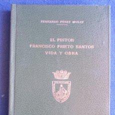 Libros de segunda mano: EL PINTOR FRANCISCO PRIETO SANTOS VIDA Y OBRA FERNANDO PEREZ MULET. Lote 168919940