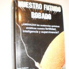 Libros de segunda mano: TEHO COLBORN Y OTROS. NUESTRO FUTURO ROBADO. ECOESPAÑA 1997 TAPA DURA 278 PÁGINAS. Lote 168954868