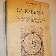Libros de segunda mano: A. FRANCK. LA KABBALA O LA FILOSOFÍA RELIGIOSA DE LOS HEBREOS HUMANITAS 1983 318 PÁG . Lote 168958132