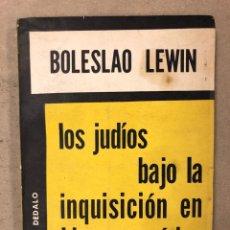 Libros de segunda mano: LOS JUDÍOS BAJO LA INQUISICIÓN EN HISPANOAMERICA. BOLESLAO LEWIN. EDITORIAL DÉDALO 1960.. Lote 168961868