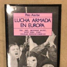 Libros de segunda mano: LUCHA ARMADA EN EUROPA. PEIO AIERBE. IRA, RAF, BRIGADAS ROJAS, ROTE ZORS, FLNC, CÉLULAS REVOLUCIONAR. Lote 168967050