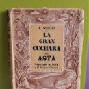 Libros de segunda mano: LA GRAN CUCHARA DE ASTA. VIAJES POR LA INDIA Y EL EXTREMO ORIENTE - E. WRIGHT.. VIAJES. Lote 168985896
