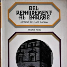 Libros de segunda mano: ARNAU PUIG - DEL RENAIXEMENT AL BARROC (HISTÒRIA DE L'ART CATALÀ) (CATALÁN). Lote 169008824