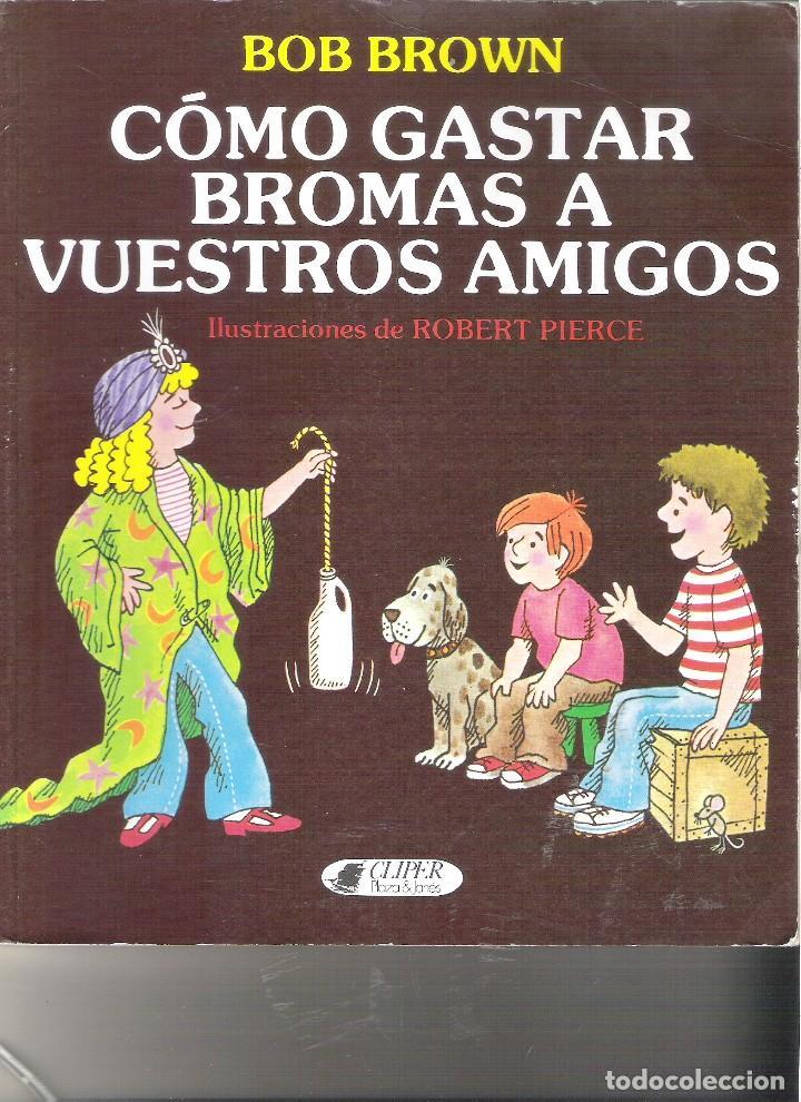 1 LIBRO AÑO 1985 - COMO GASTAR BROMAS A VUESTROS AMIGOS - BOB BROWN ( CLIPER PLAZA & JANES (Libros de Segunda Mano - Literatura Infantil y Juvenil - Otros)