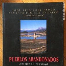 Libros de segunda mano: PUEBLOS ABANDONADOS, ¿UN MUNDO PERDIDO? JOSE LUIS ACIN FANLO, VICENTE PINILLA NAVARRO. Lote 169053712