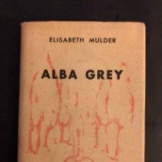 Libros de segunda mano: COLECCIÓN CRISOL N°307. ALBA GREY. ELISABETH MULDER. AGUILAR (1950). CON SOBRECUBIERTA. 473 PÁGINAS. Lote 169061728
