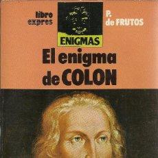 Libros de segunda mano: PEDRO DE FRUTOS-EL ENIGMA DE COLÓN.ENIGMAS.LIBROEXPRÉS.1980.. Lote 169093028