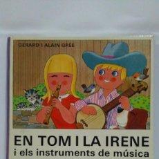 Libros de segunda mano: EN TOM I LA IRENE I ELS INSTRUMENTS DE MÚSICA. EDITORIAL JUVENTUD. 1ª EDICIÓN 1975. Lote 169106392