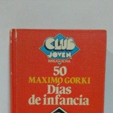 Libros de segunda mano: DÍAS DE INFANCIA DE MAXIMO GORKI. COLECCIÓN CLUB JOVEN Nº 50 PRIMERA EDICIÓN DE ENERO 1982. BRUGUERA. Lote 169106684