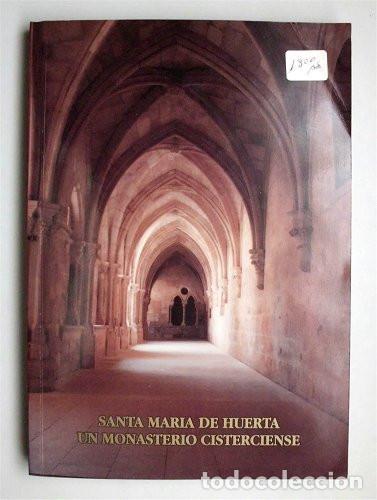 SANTA MARÍA DE HUERTA, UN MONASTERIO CISTERCIENSE (SANTA MARÍA DE HUERTA - SORIA) (Libros de Segunda Mano - Historia - Otros)