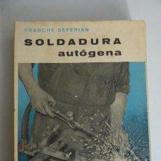 Libros de segunda mano: SOLDADURA AUTOGENA...MANUAL CLASICO...AÑOS 60..70. Lote 169135504