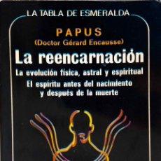 Libros de segunda mano: PAPUS. PA REENCARNACION. EVOLUCION FISICA, ASTRAL Y ESPIRITUAL. LIBRO TABLA ESMERALDA. Lote 169152568