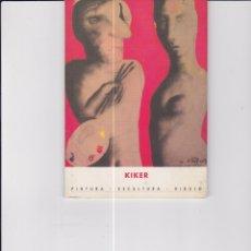 Libros de segunda mano: KIKER. PINTURA, ESCULTURA, DIBUJO. CATÁLOGO DE UNA EXPOSICIÓN DE 2009. Lote 169182128