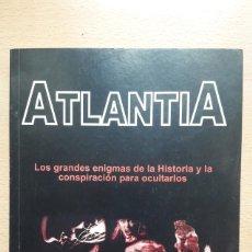 Libros de segunda mano: ATLANTIA. LOS GRANDES ENIGMAS DE LA HISTORIA Y LA CONSPIRACIÓN PARA OCULTARLOS.. Lote 169241000