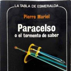 Libros de segunda mano: PARACELSO O EL TORMENTO DEL SABER. PIERRE MARIEL. LIBRO LA TABLA ESMERALDA. Lote 169258148