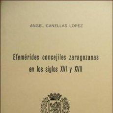 Libros de segunda mano: CANELLAS LÓPEZ, ÁNGEL. EFEMÉRIDES CONCEJILES ZARAGOZANAS EN LOS SIGLOS XVI Y XVII. 1979.. Lote 169268084