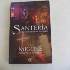 Libros de segunda mano: SANTERIA, MIGENE GONZÁLEZ-WIPPLER. MIS EXPERIENCIAS EN LA RELIGIÓN. 2008 1ª ED. ARKANO BOOKS . Lote 169284136