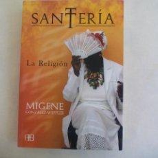 Libros de segunda mano: SANTERIA, MIGENE GONZÁLEZ-WIPPLER. LA RELIGIÓN. 2008 1ª ED. ARKANO BOOKS . Lote 169284520