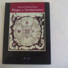Libros de segunda mano: ERNESTO PRIANI SAISÓ. MAGIA Y HERMETISMO. AZUL EDITORIAL. 1ª EDICIÓN 1999. Lote 169284860