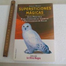 Libros de segunda mano: SUPERSTICIONES MÁGICAS. ADRIANA MAGALI. GUIA PRÁCTICA PARA CONOCERLAS, USARLAS Y PROTEGERNOS. Lote 169286132