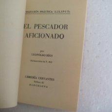 Libros de segunda mano: EL PESCADOR AFICIONADO. LEOPOLDO RÍOS LIBRERIA CERVANTES 1960 ILUSTRACIONES T. RIU COLECCIÓN LILIPUT. Lote 169297836