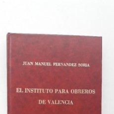 Libros de segunda mano: EL INSTITUTO PARA OBREROS DE VALENCIA - JUAN MANUEL FERNÁNDEZ SORIA.. Lote 169304944