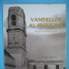 Libros de segunda mano: VANDELLOS AL SEGLE XIX - JOAN VERNET I BORRAS - AJUNTAMENT DE VANDELLOS, 1996, 1ª EDICIO (COM NOU) . Lote 169323312
