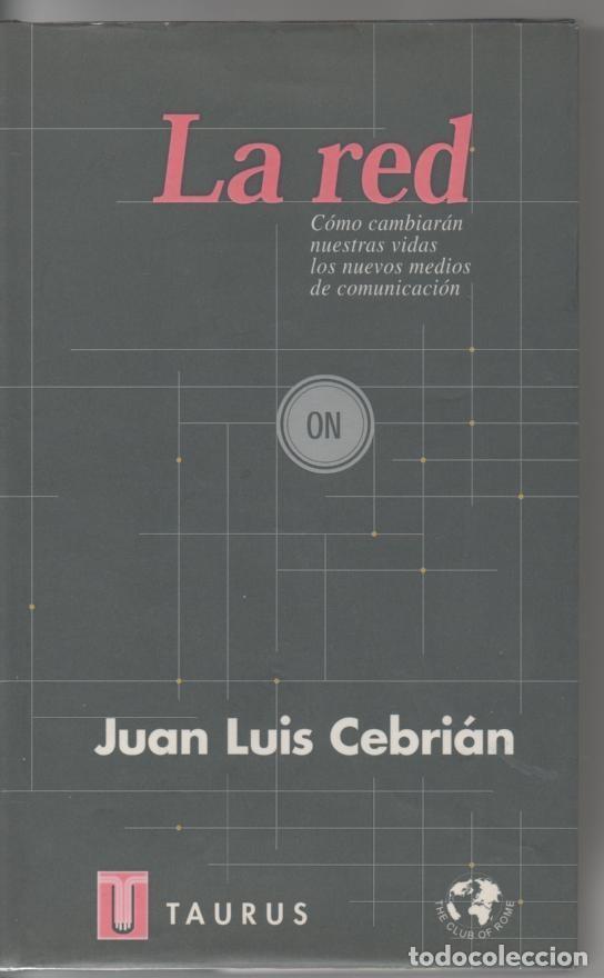 LA RED, JUAN LUIS CEBRIÁN 1998 (ENSAYO ABSOLUTAMENTE PREMONITORIO DE LA NUEVA ERA DIGITAL ACTUAL) (Libros de Segunda Mano - Historia - Otros)