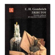 Libros de segunda mano: GOMBRICH (E.H.). TRIBUTOS. VERSIÓN CULTURAL DE NUESTRAS TRADICIONES. FONDO DE CULTURA ECONÓMICA 1993. Lote 169342732