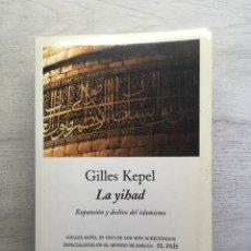 Libros de segunda mano: GILLES KEPEL. LA YIHAD: EXPANSIÓN Y DECLIVE DEL ISLAMISMO. Lote 169346332