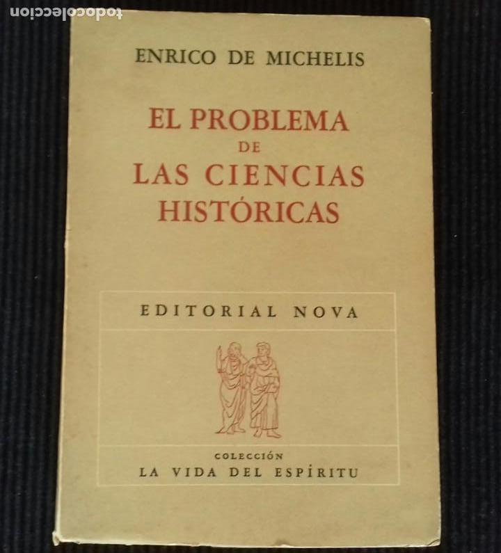EL PROBLEMA DE LAS CIENCIAS HISTORICAS. ENRICO DE MICHELIS.ED. NOVA 1948. BUENOS AIRES. (Libros de Segunda Mano - Historia - Otros)