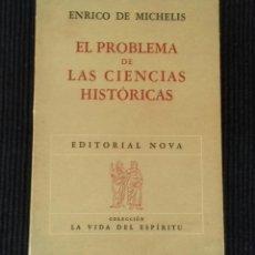 Libros de segunda mano: EL PROBLEMA DE LAS CIENCIAS HISTORICAS. ENRICO DE MICHELIS.ED. NOVA 1948. BUENOS AIRES.. Lote 169356412