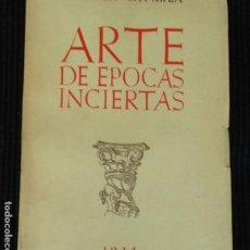 Libros de segunda mano: ARTE DE EPOCAS INCIERTAS. Mª LUISA CATURLA. ARBOR 1944.. Lote 169356888