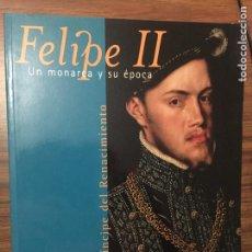 Libros de segunda mano: FELIPE II. UN MONARCA Y SU EPOCA. UN PRINCIPE DEL RENACIMIENTO. Lote 169357828